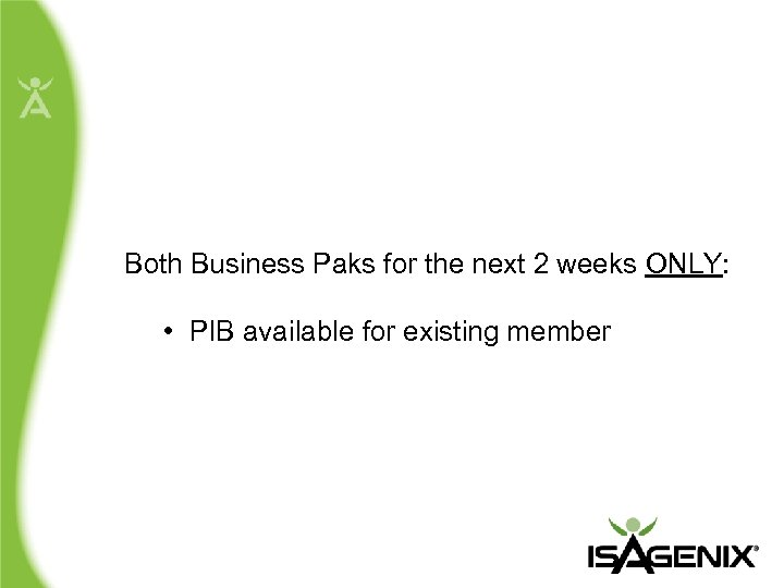 Both Business Paks for the next 2 weeks ONLY: • PIB available for existing