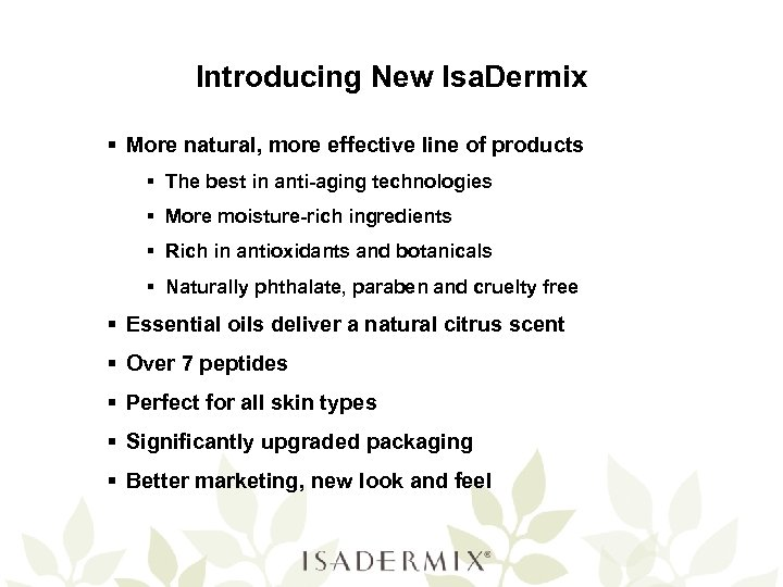 Introducing New Isa. Dermix § More natural, more effective line of products § The