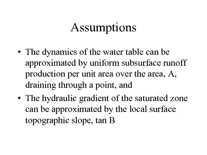 Assumptions • The dynamics of the water table can be approximated by uniform subsurface