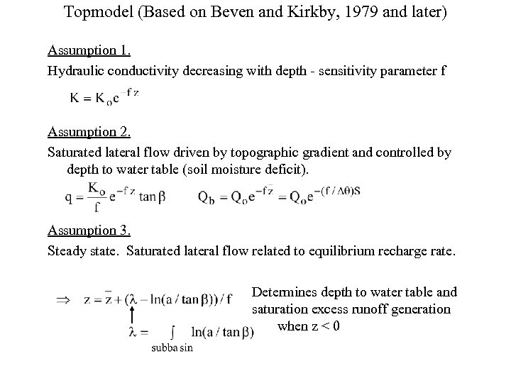 Topmodel (Based on Beven and Kirkby, 1979 and later) Assumption 1. Hydraulic conductivity decreasing