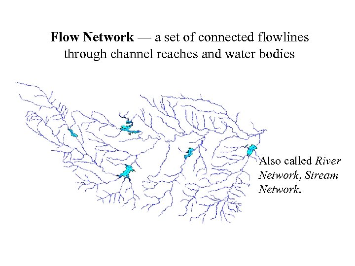 Flow Network — a set of connected flowlines through channel reaches and water bodies