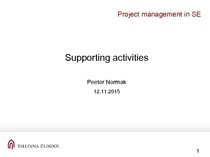 Project management in SE Supporting activities Peeter Normak 12. 11. 2015 1