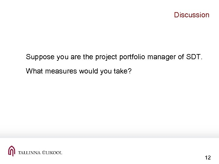 Discussion Suppose you are the project portfolio manager of SDT. What measures would you