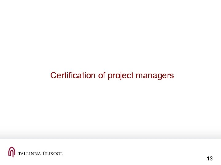 Certification of project managers 13