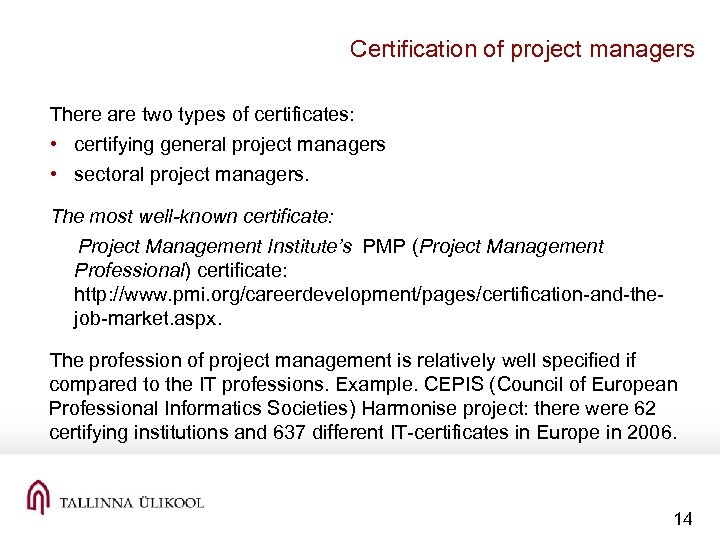 Certification of project managers There are two types of certificates: • certifying general project