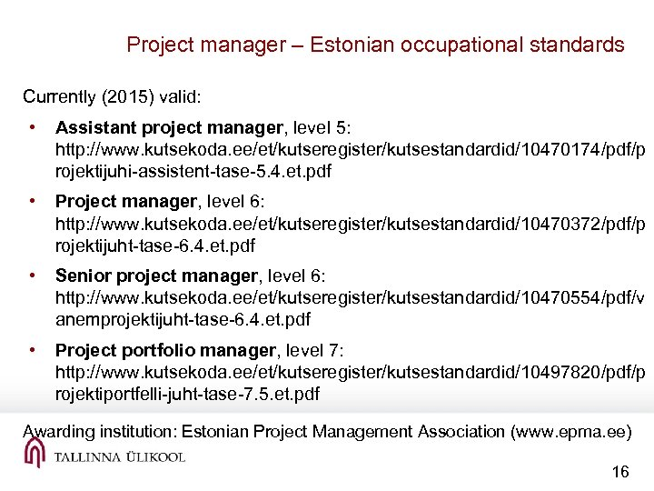 Project manager – Estonian occupational standards Currently (2015) valid: • Assistant project manager, level
