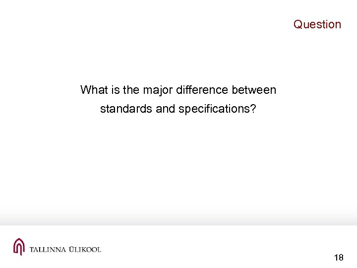 Question What is the major difference between standards and specifications? 18