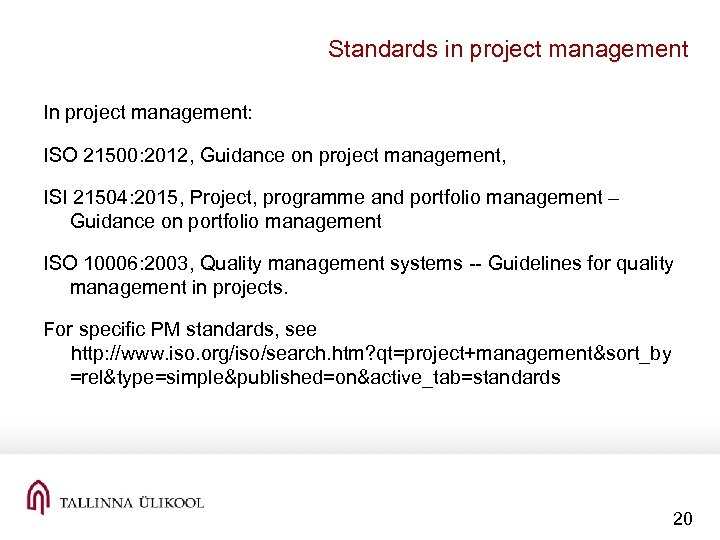 Standards in project management In project management: ISO 21500: 2012, Guidance on project management,