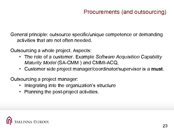 Procurements (and outsourcing) General principle: outsource specific/unique competence or demanding activities that are not
