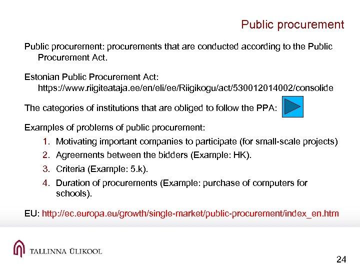 Public procurement: procurements that are conducted according to the Public Procurement Act. Estonian Public