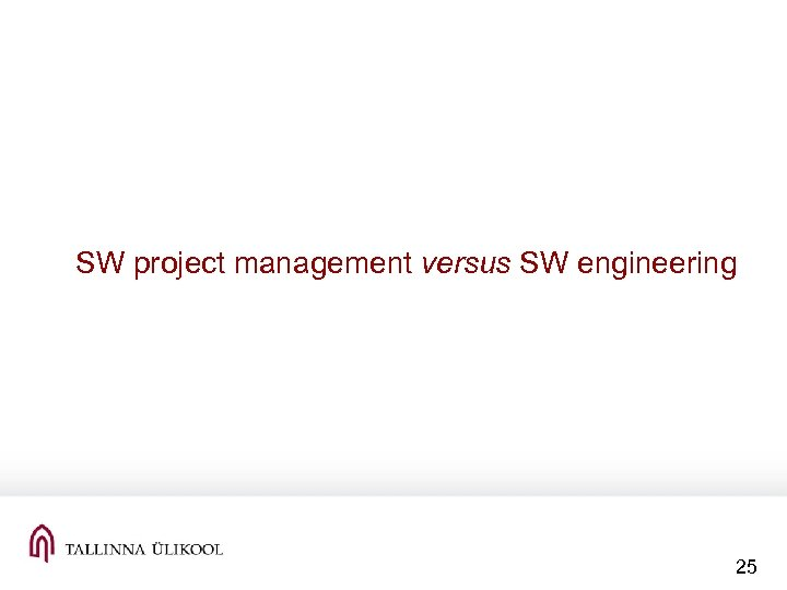 SW project management versus SW engineering 25