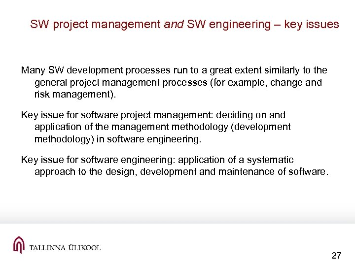 SW project management and SW engineering – key issues Many SW development processes run