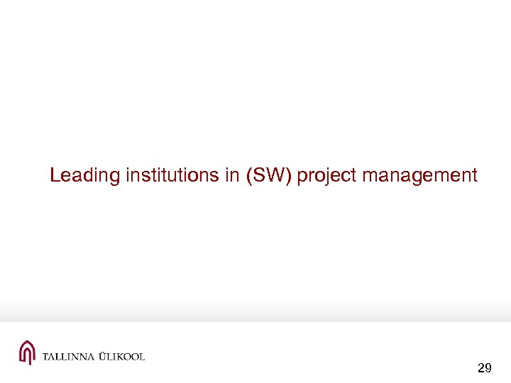 Leading institutions in (SW) project management 29