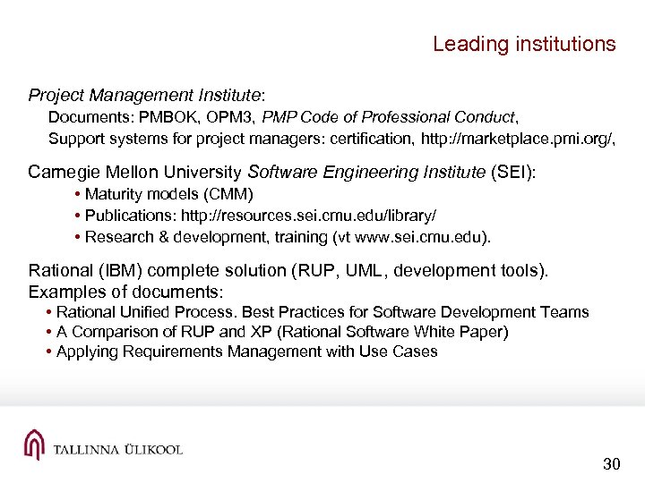 Leading institutions Project Management Institute: Documents: PMBOK, OPM 3, PMP Code of Professional Conduct,