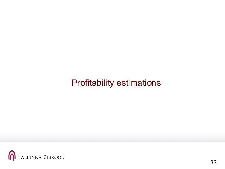 Profitability estimations 32