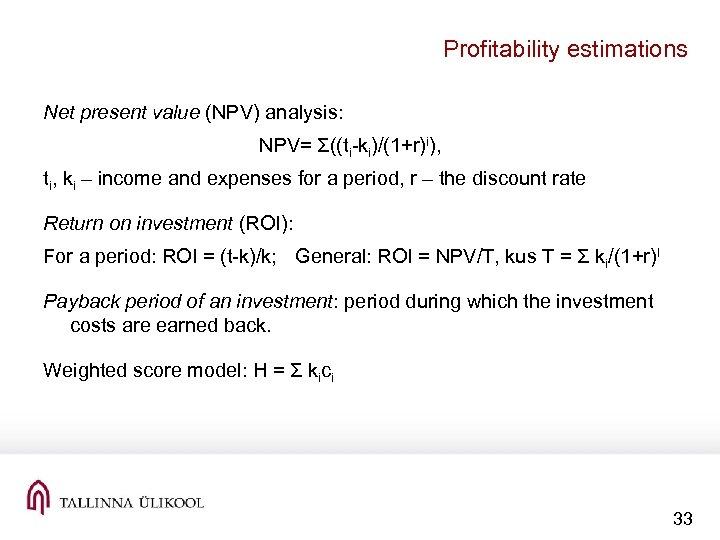 Profitability estimations Net present value (NPV) analysis: NPV= Σ((ti-ki)/(1+r)i), ti, ki – income and