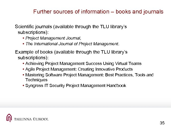 Further sources of information – books and journals Scientific journals (available through the TLU