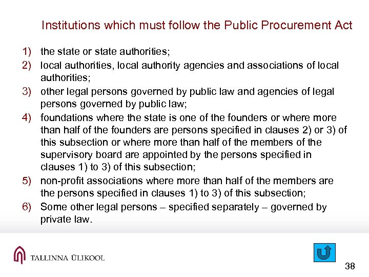 Institutions which must follow the Public Procurement Act 1) the state or state authorities;