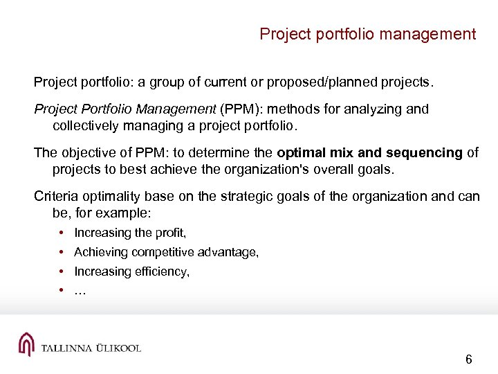 Project portfolio management Project portfolio: a group of current or proposed/planned projects. Project Portfolio