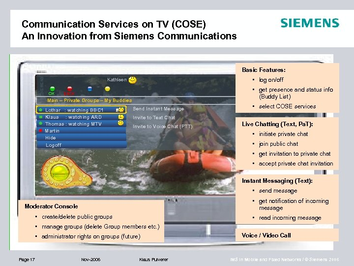 Communication Services on TV (COSE) An Innovation from Siemens Communications SIEMENS Basic Features: •