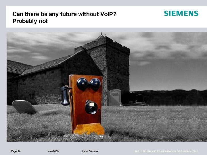 Can there be any future without Vo. IP? Probably not Page 24 Nov-2006 Klaus