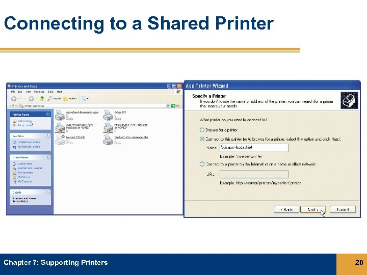 Connecting to a Shared Printer Chapter 7: Supporting Printers 20