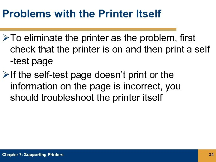 Problems with the Printer Itself Ø To eliminate the printer as the problem, first