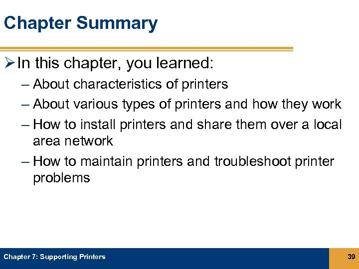 Chapter Summary Ø In this chapter, you learned: – About characteristics of printers –