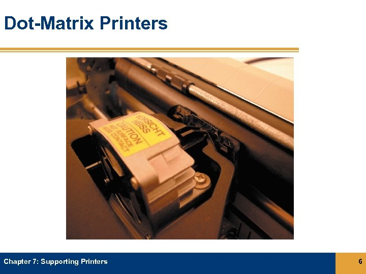 Dot-Matrix Printers Chapter 7: Supporting Printers 6