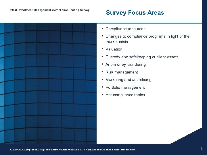 2009 Investment Management Compliance Testing Survey Focus Areas • Compliance resources • Changes to