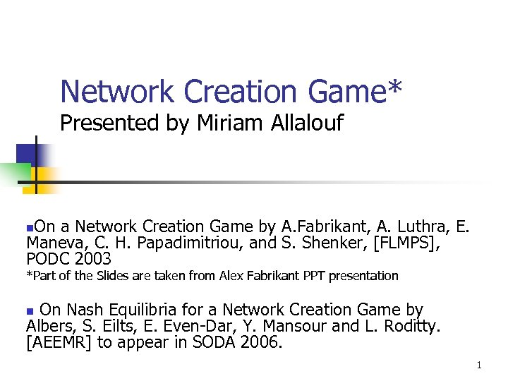 Network Creation Game* Presented by Miriam Allalouf On a Network Creation Game by A.