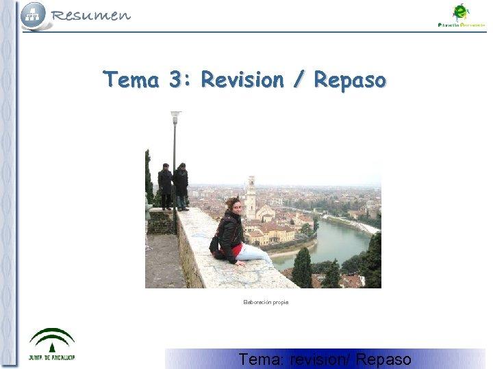 Tema 3: Revision / Repaso Elaboración propia Tema 5: Revision Tema: revision/ Repaso