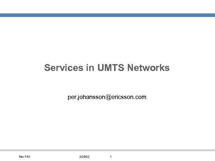 Services in UMTS Networks per. johansson@ericsson. com Rev PA 1 2/25/02 1