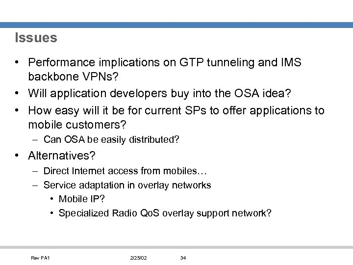 Issues • Performance implications on GTP tunneling and IMS backbone VPNs? • Will application