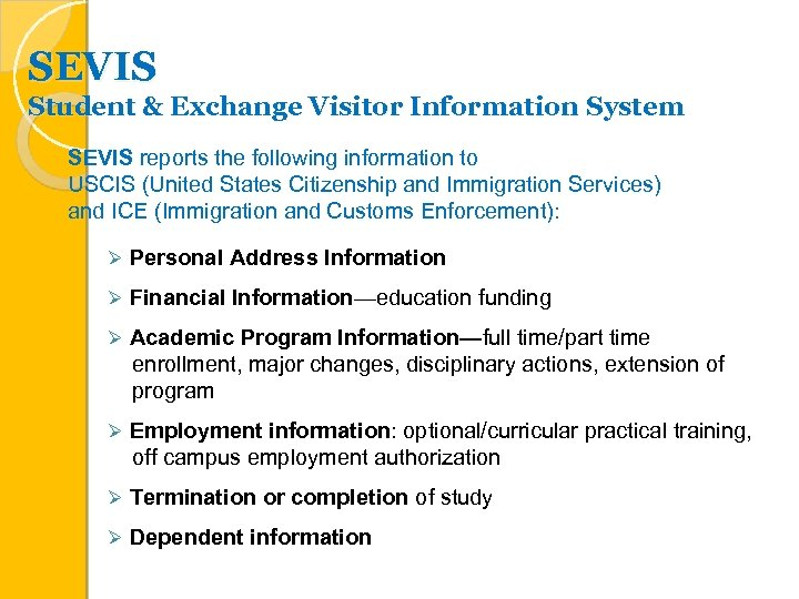 SEVIS Student & Exchange Visitor Information System SEVIS reports the following information to USCIS