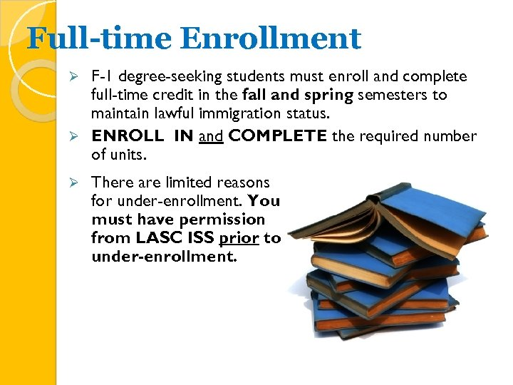 Full-time Enrollment F-1 degree-seeking students must enroll and complete full-time credit in the fall