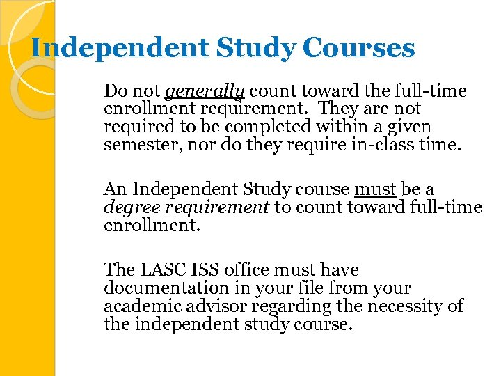 Independent Study Courses Do not generally count toward the full-time enrollment requirement. They are