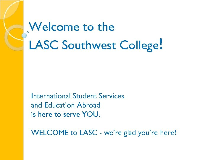 Welcome to the LASC Southwest College! International Student Services and Education Abroad is here