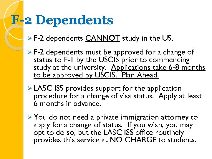 F-2 Dependents Ø F-2 dependents CANNOT study in the US. Ø F-2 dependents must