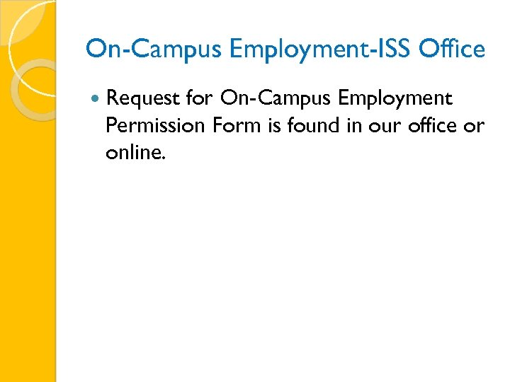 On-Campus Employment-ISS Office Request for On-Campus Employment Permission Form is found in our office