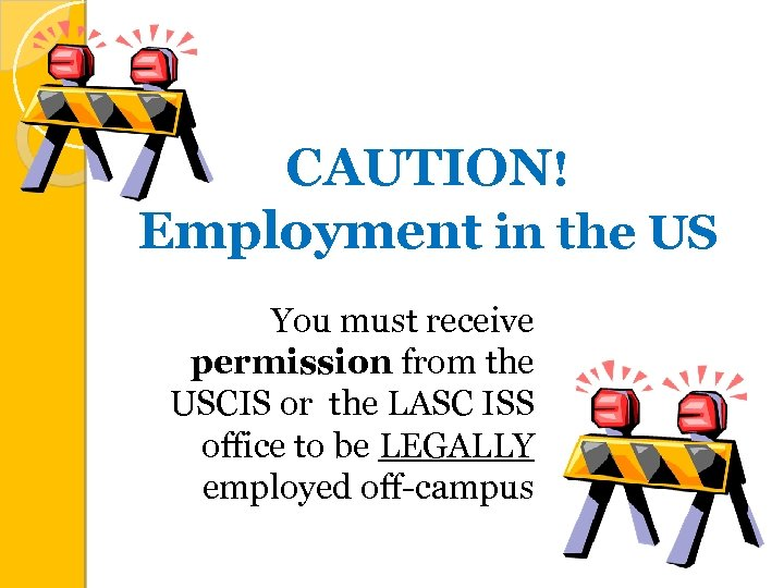 CAUTION! Employment in the US You must receive permission from the USCIS or the