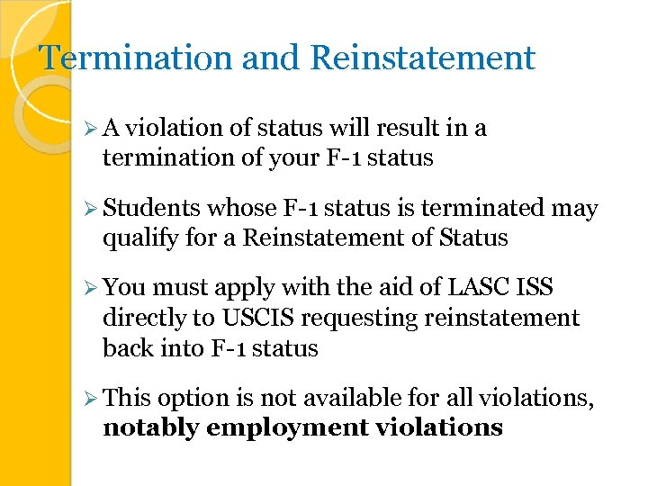 Termination and Reinstatement Ø A violation of status will result in a termination of