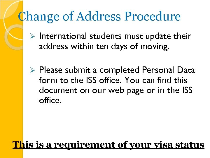 Change of Address Procedure Ø International students must update their address within ten days