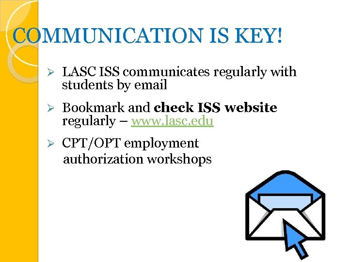 COMMUNICATION IS KEY! Ø LASC ISS communicates regularly with students by email Ø Bookmark