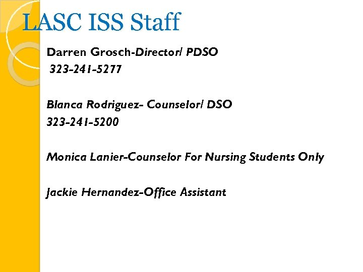 LASC ISS Staff Darren Grosch-Director/ PDSO 323 -241 -5277 Blanca Rodriguez- Counselor/ DSO 323
