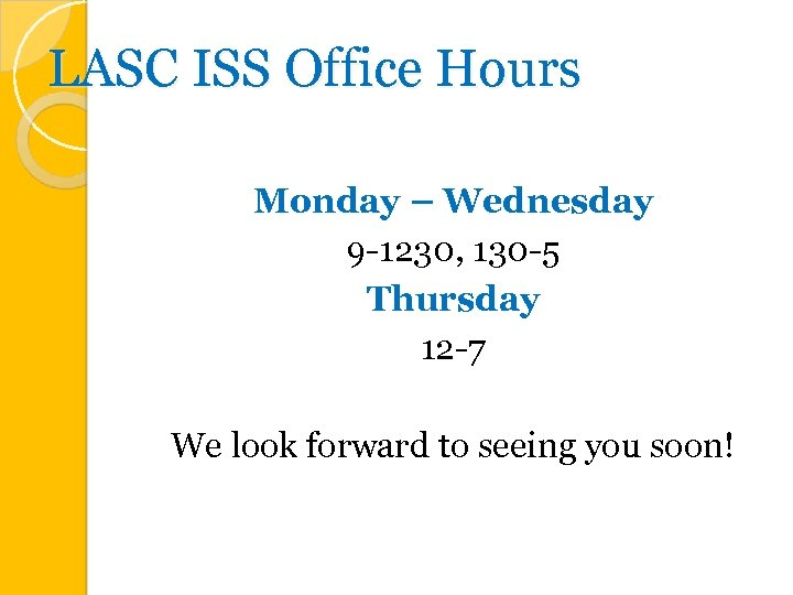 LASC ISS Office Hours Monday – Wednesday 9 -1230, 130 -5 Thursday 12 -7