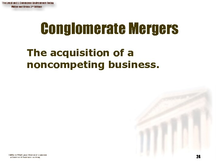 Conglomerate Mergers The acquisition of a noncompeting business. 24