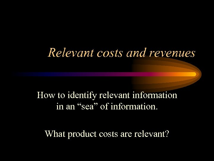 """Relevant costs and revenues How to identify relevant information in an """"sea"""" of information."""
