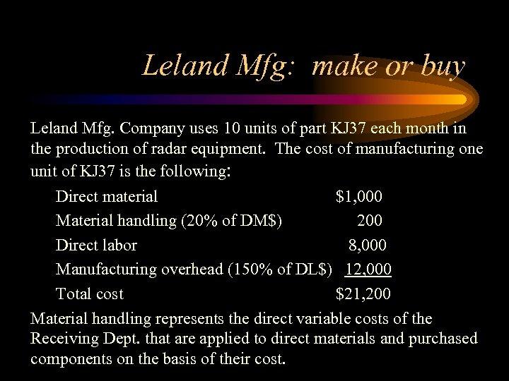 Leland Mfg: make or buy Leland Mfg. Company uses 10 units of part KJ