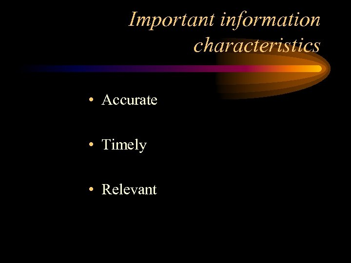 Important information characteristics • Accurate • Timely • Relevant